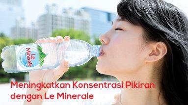 Cara Meningkatkan Konsentrasi Pikiran dengan Le Minerale