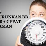 6 Tips Menurunkan Berat Badan dengan Cepat dan Aman