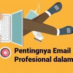 7 Alasan Pentingnya Penggunaan Email Profesional dalam Bisnis