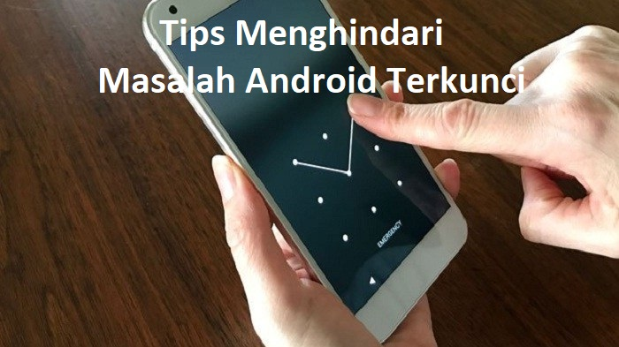 Tips Menghindari Masalah Android Terkunci