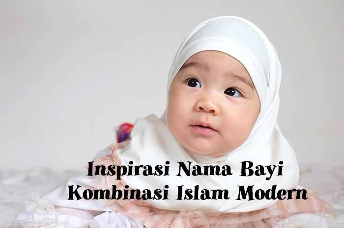 Nama Bayi Kombinasi Islam Modern